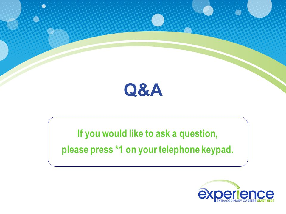 Q&A If you would like to ask a question, please press *1 on your telephone keypad.
