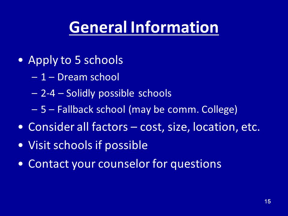 General Information Apply to 5 schools –1 – Dream school –2-4 – Solidly possible schools –5 – Fallback school (may be comm.