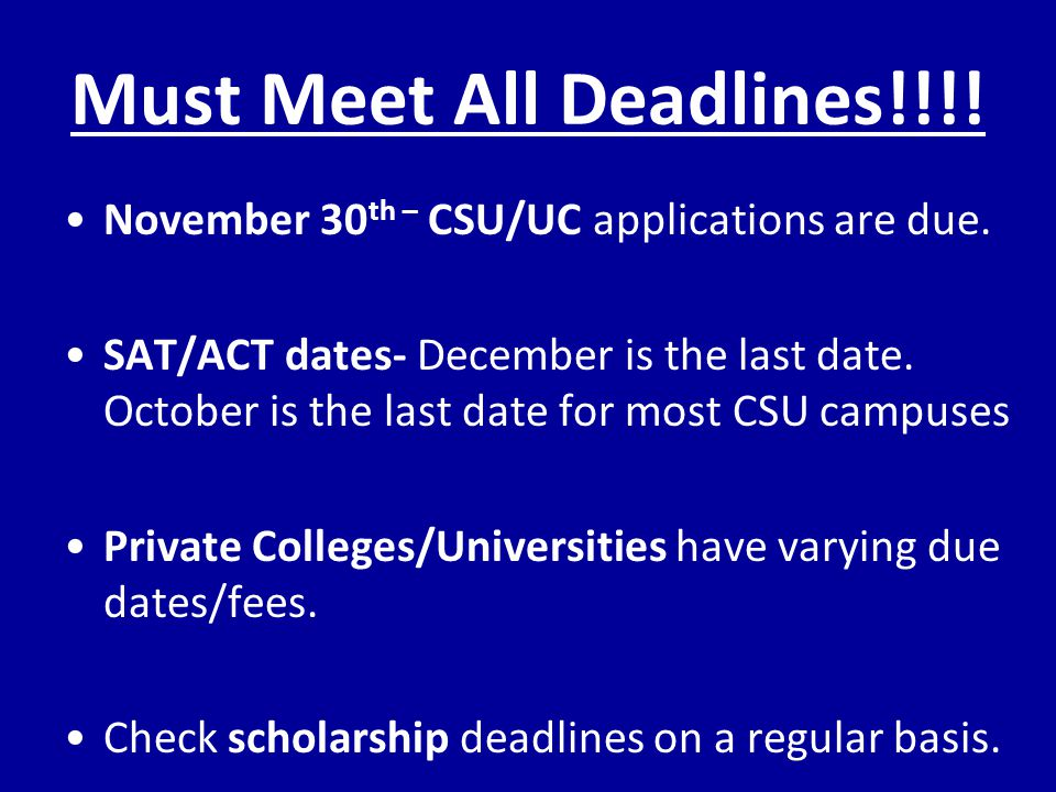 Must Meet All Deadlines!!!. November 30 th – CSU/UC applications are due.