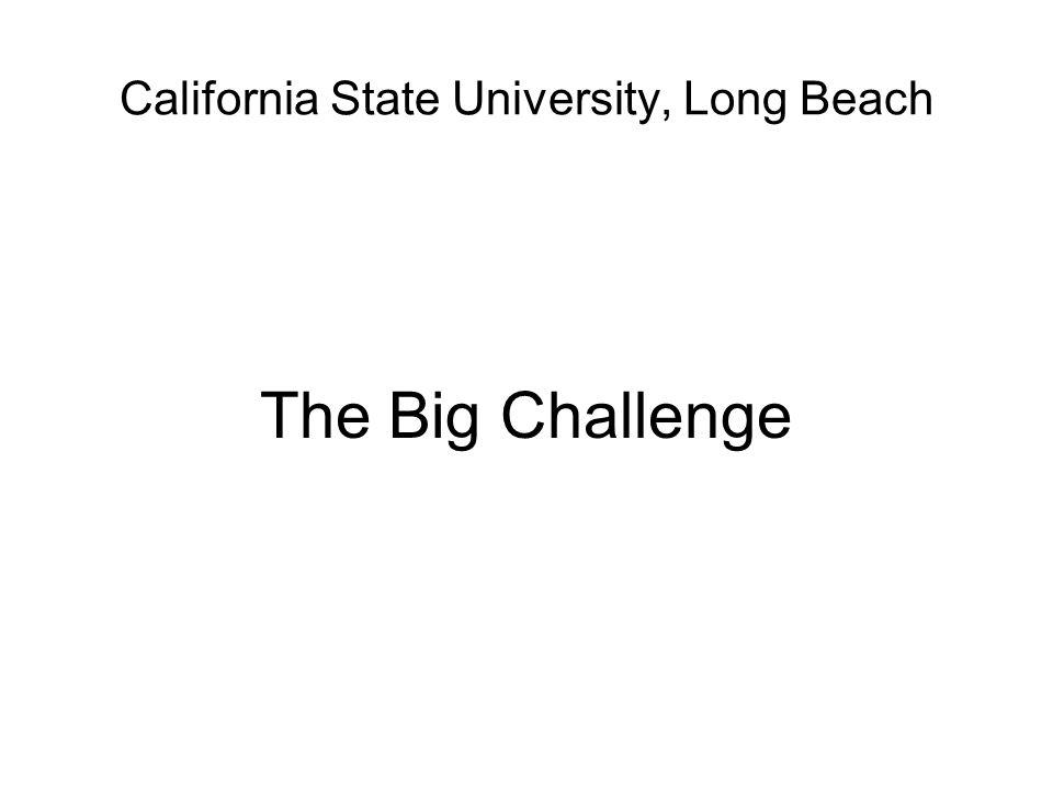 California State University, Long Beach The Big Challenge