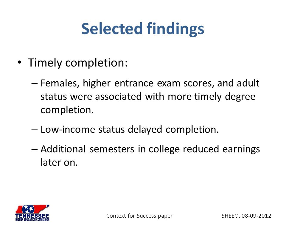 Selected findings Timely completion: – Females, higher entrance exam scores, and adult status were associated with more timely degree completion.
