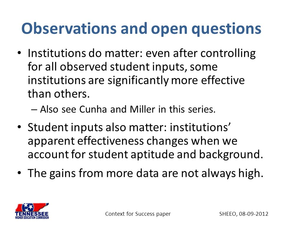 Observations and open questions Institutions do matter: even after controlling for all observed student inputs, some institutions are significantly mo