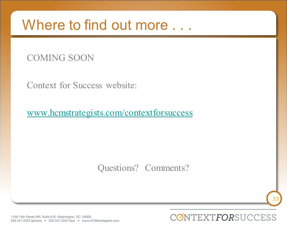 33 Where to find out more... COMING SOON Context for Success website: www.hcmstrategists.com/contextforsuccess Questions? Comments?