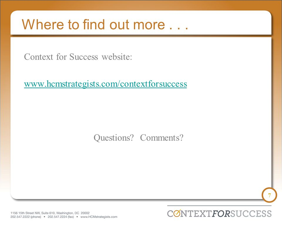 7 Where to find out more... Context for Success website: www.hcmstrategists.com/contextforsuccess Questions? Comments?