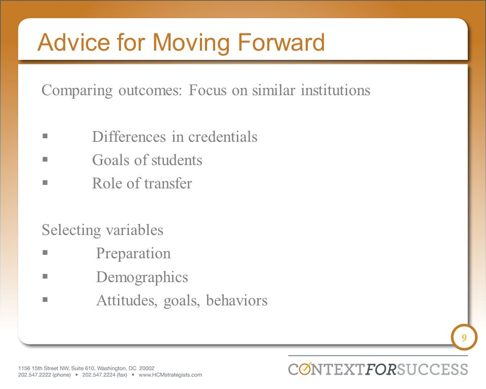 9 Advice for Moving Forward Comparing outcomes: Focus on similar institutions  Differences in credentials  Goals of students  Role of transfer Sele