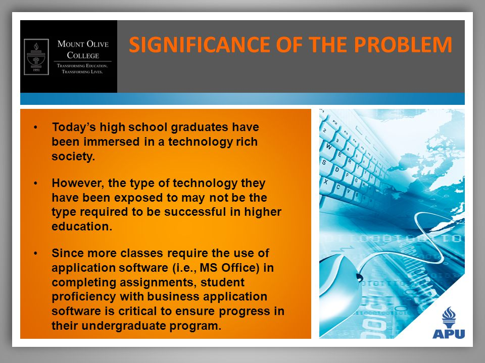 SIGNIFICANCE OF THE PROBLEM Today's high school graduates have been immersed in a technology rich society.