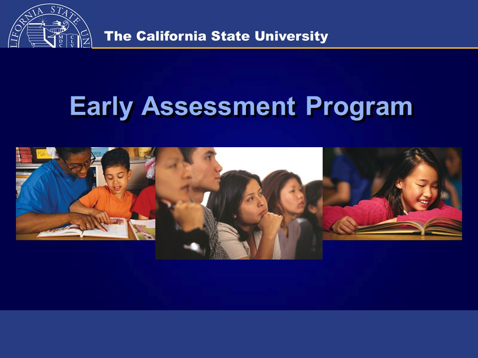 Overview of Early Assessment Program (EAP)  State Board of Education (SBE)  California Department of Education (CDE)  California State University (CSU)
