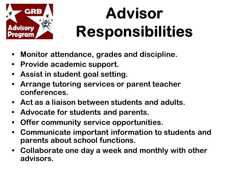 Advisor Responsibilities Monitor attendance, grades and discipline.