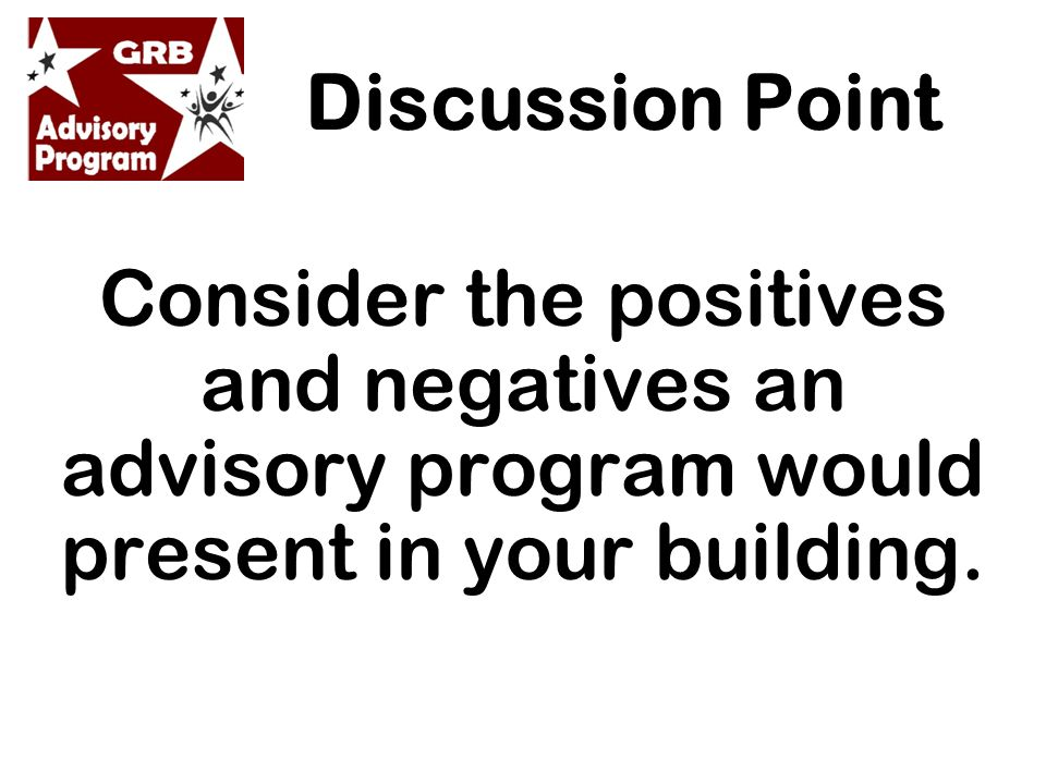 Consider the positives and negatives an advisory program would present in your building.