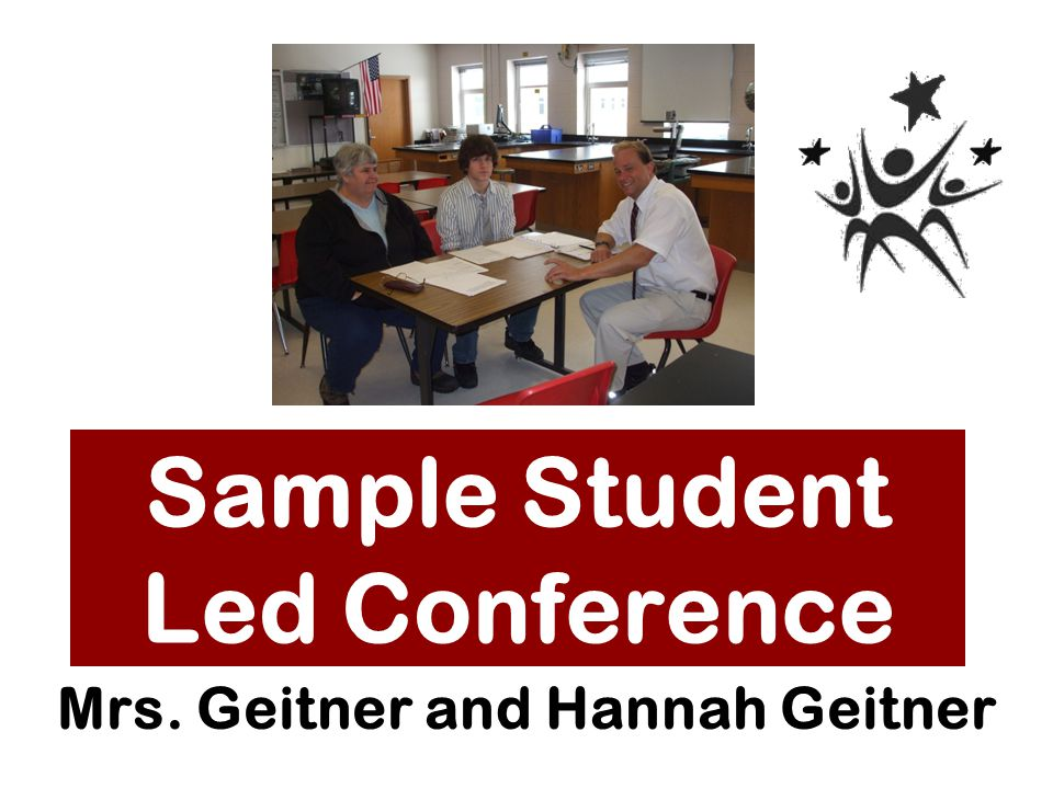 Sample Student Led Conference Mrs. Geitner and Hannah Geitner