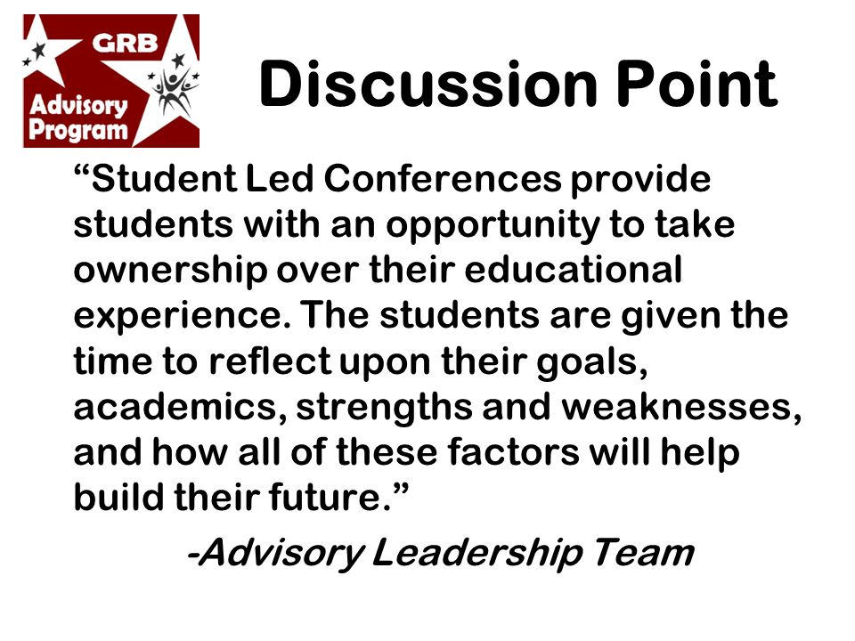 Discussion Point Student Led Conferences provide students with an opportunity to take ownership over their educational experience.
