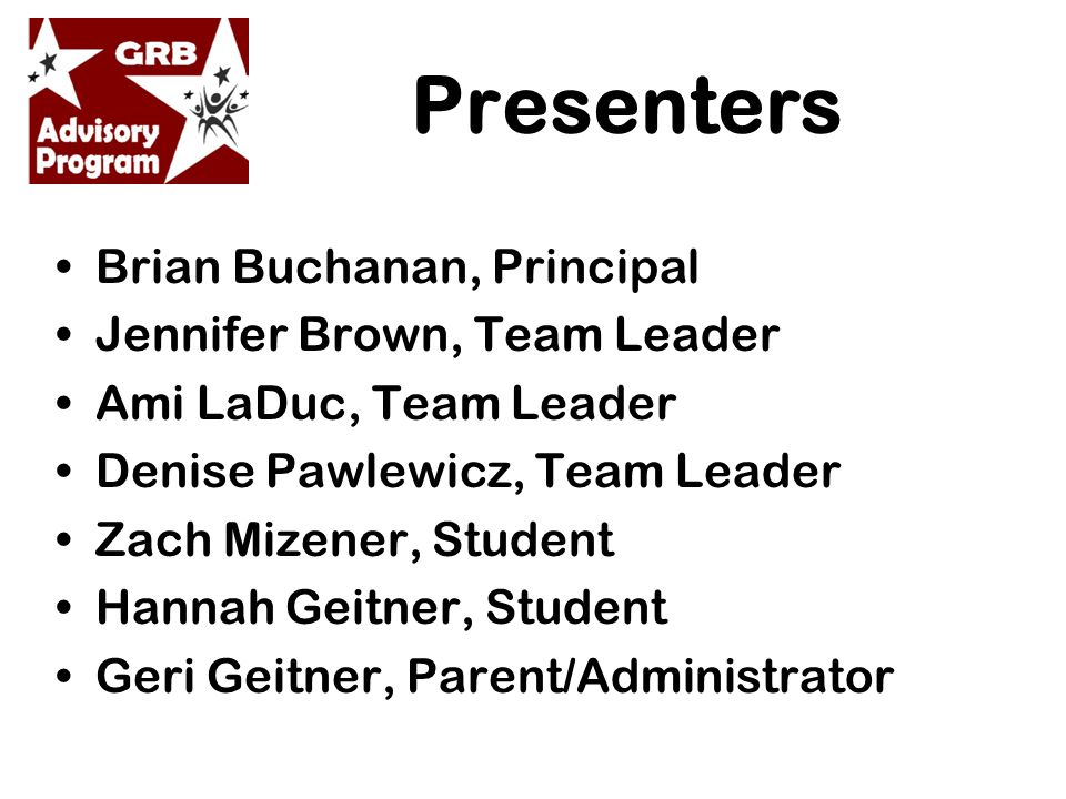 Presenters Brian Buchanan, Principal Jennifer Brown, Team Leader Ami LaDuc, Team Leader Denise Pawlewicz, Team Leader Zach Mizener, Student Hannah Geitner, Student Geri Geitner, Parent/Administrator