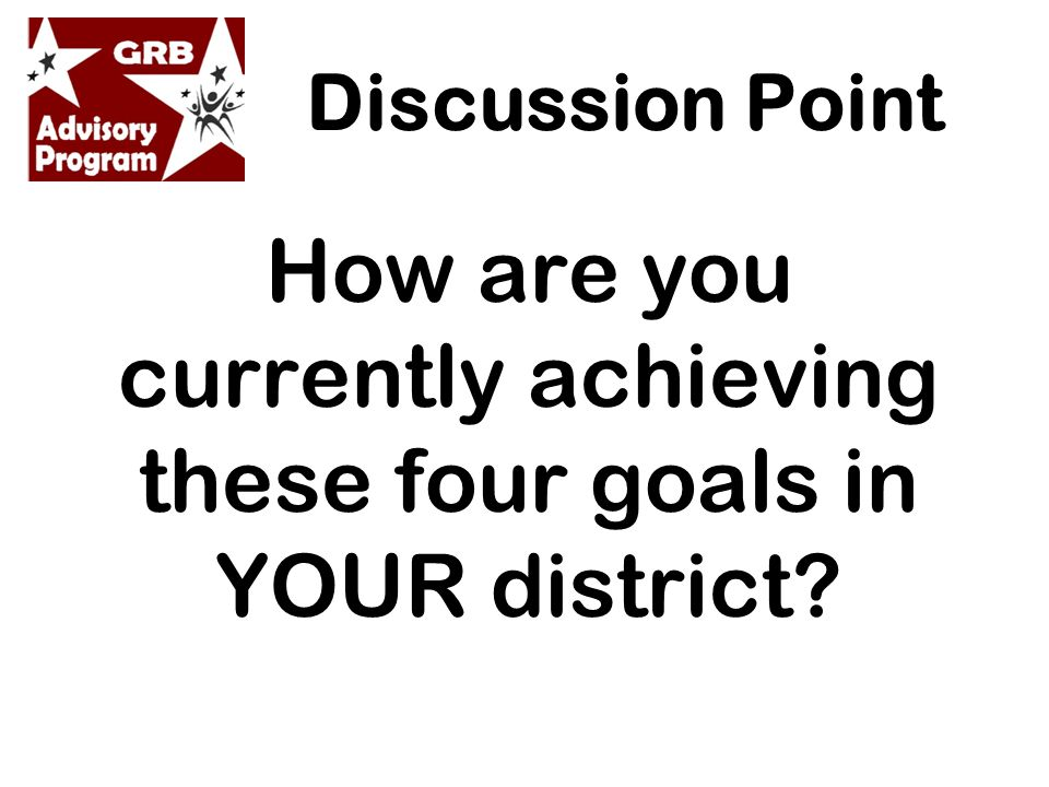 How are you currently achieving these four goals in YOUR district Discussion Point