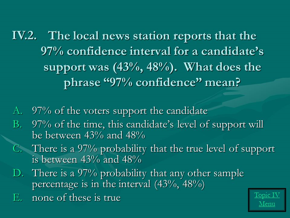 """The local news station reports that the 97% confidence interval for a candidate's support was (43%, 48%). What does the phrase """"97% confidence"""" mean?"""
