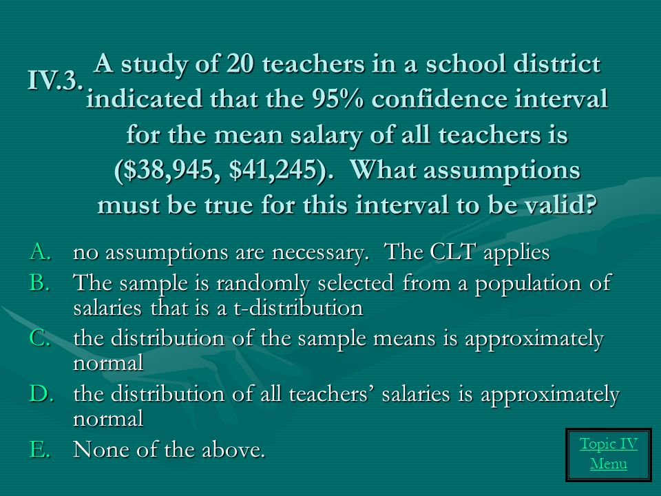 A study of 20 teachers in a school district indicated that the 95% confidence interval for the mean salary of all teachers is ($38,945, $41,245).