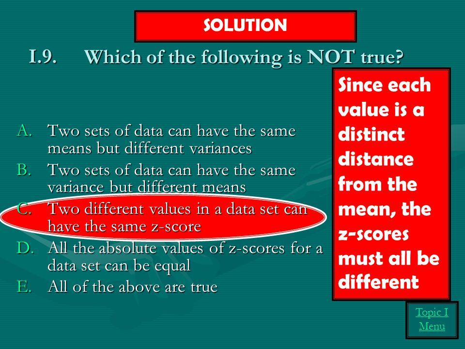Which of the following is NOT true? A.Two sets of data can have the same means but different variances B.Two sets of data can have the same variance b