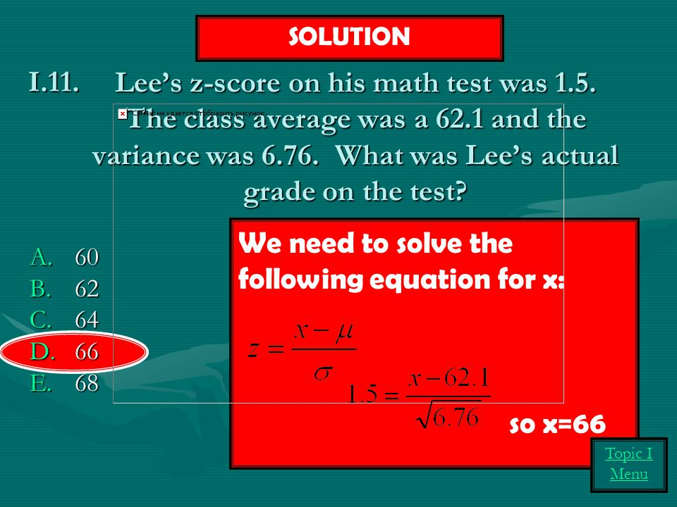 Lee's z-score on his math test was 1.5.The class average was a 62.1 and the variance was 6.76.