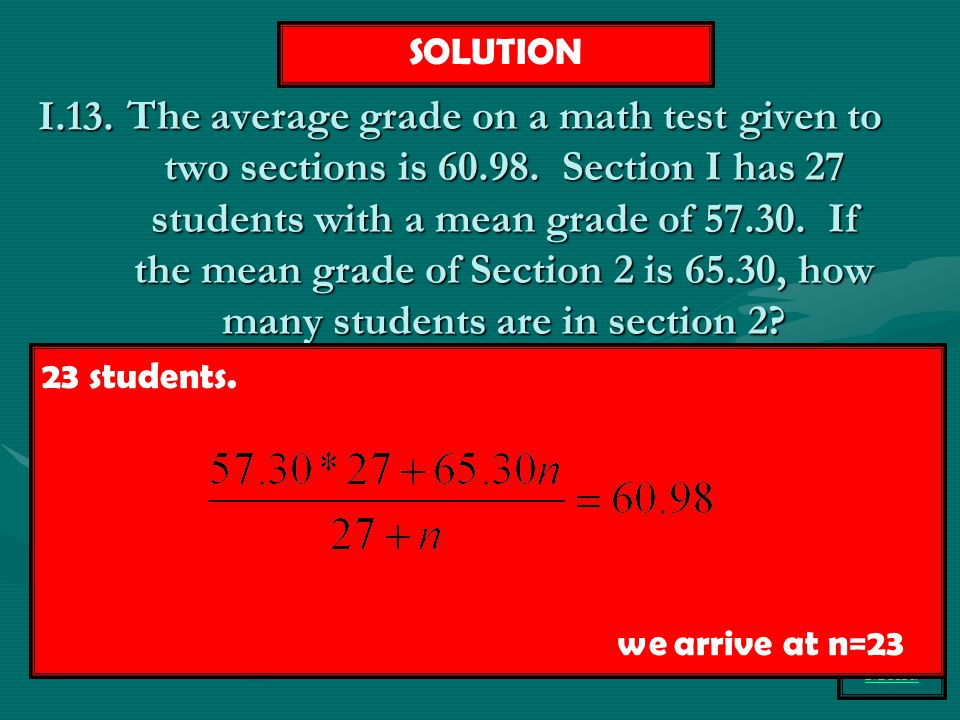 Topic I Menu The average grade on a math test given to two sections is 60.98. Section I has 27 students with a mean grade of 57.30. If the mean grade