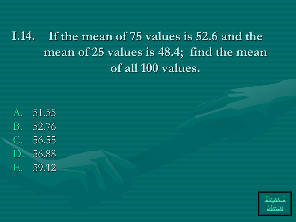 If the mean of 75 values is 52.6 and the mean of 25 values is 48.4; find the mean of all 100 values.