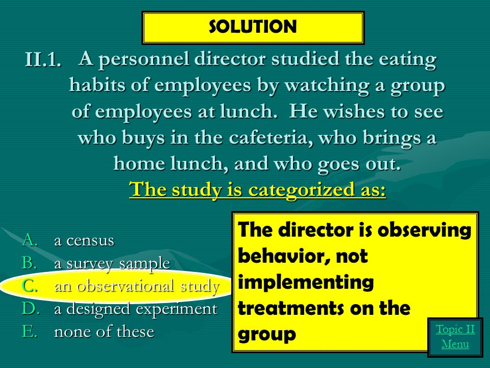 A personnel director studied the eating habits of employees by watching a group of employees at lunch. He wishes to see who buys in the cafeteria, who