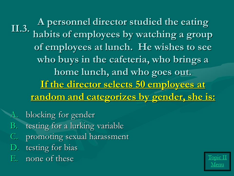 A personnel director studied the eating habits of employees by watching a group of employees at lunch.