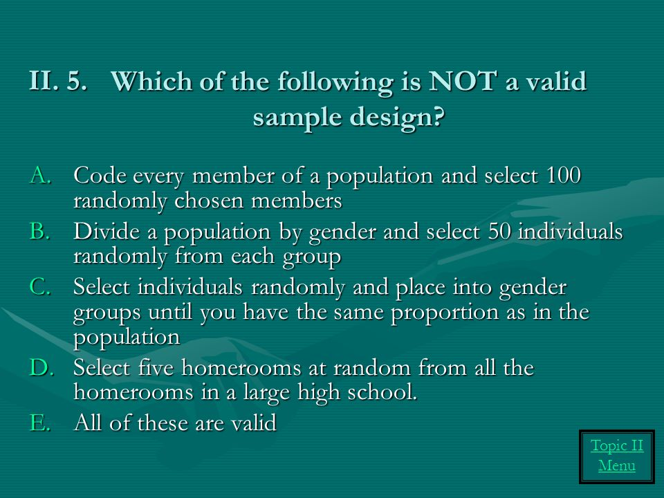 Which of the following is NOT a valid sample design.
