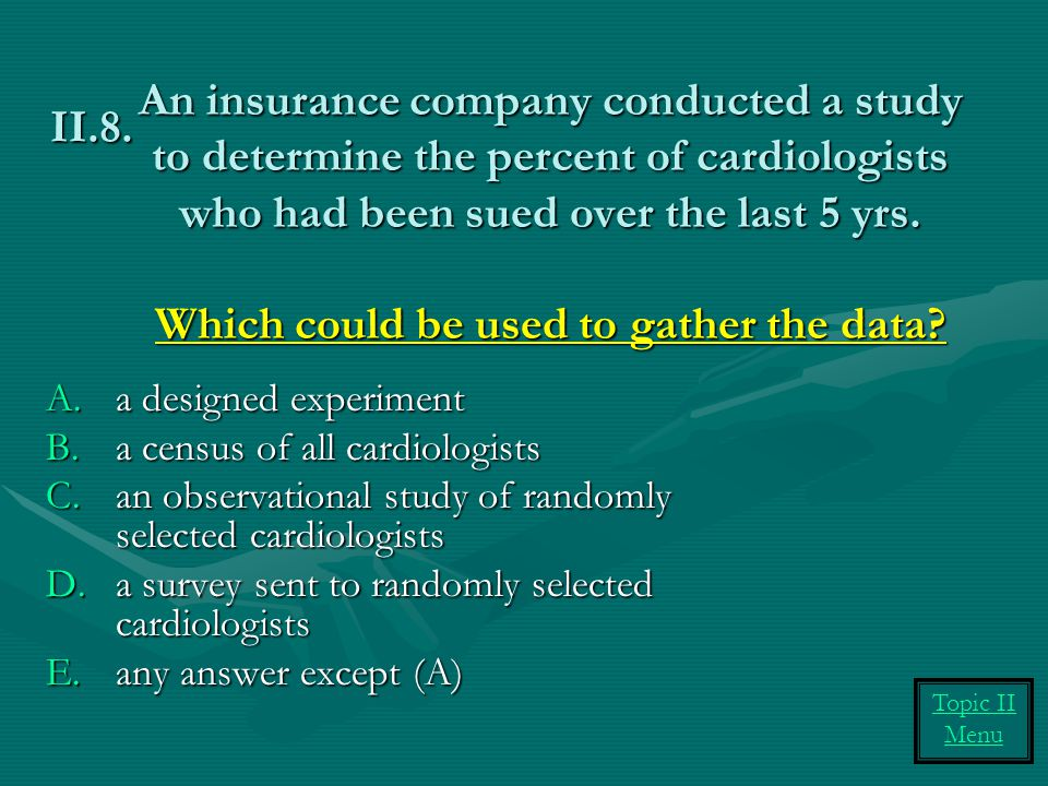 An insurance company conducted a study to determine the percent of cardiologists who had been sued over the last 5 yrs. Which could be used to gather