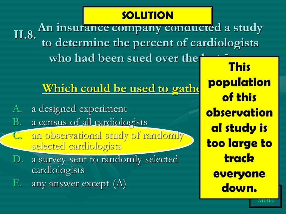 Topic II Menu An insurance company conducted a study to determine the percent of cardiologists who had been sued over the last 5 yrs. Which could be u