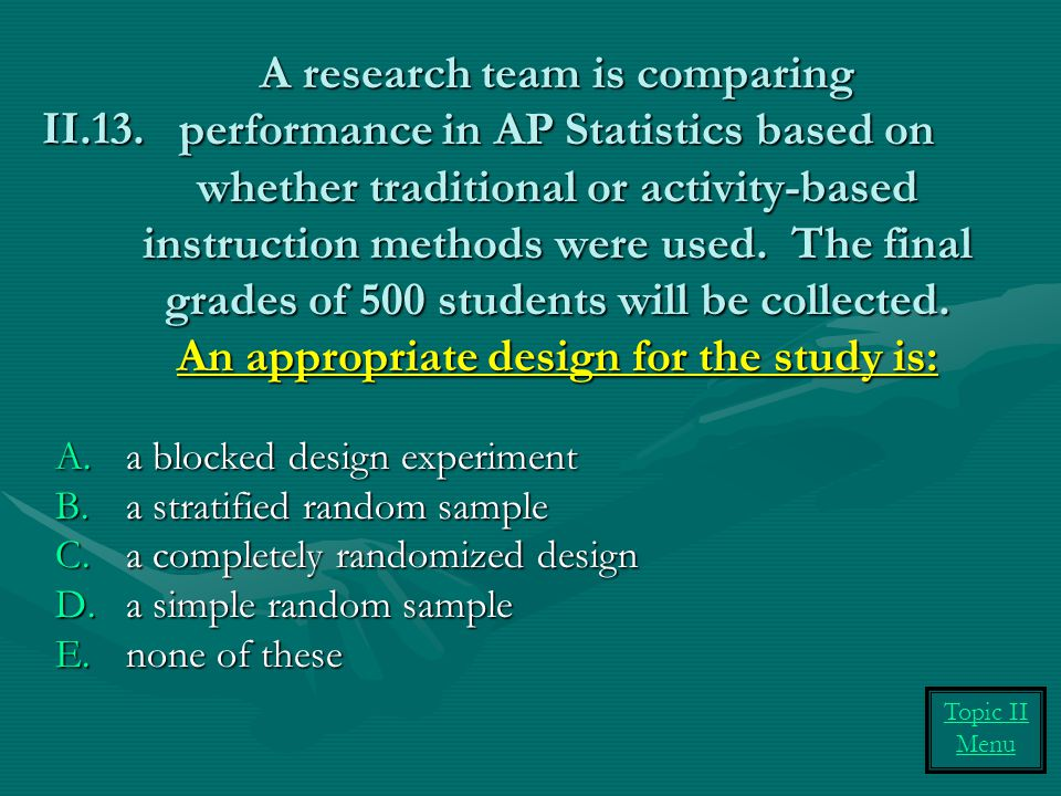 A research team is comparing performance in AP Statistics based on whether traditional or activity-based instruction methods were used.