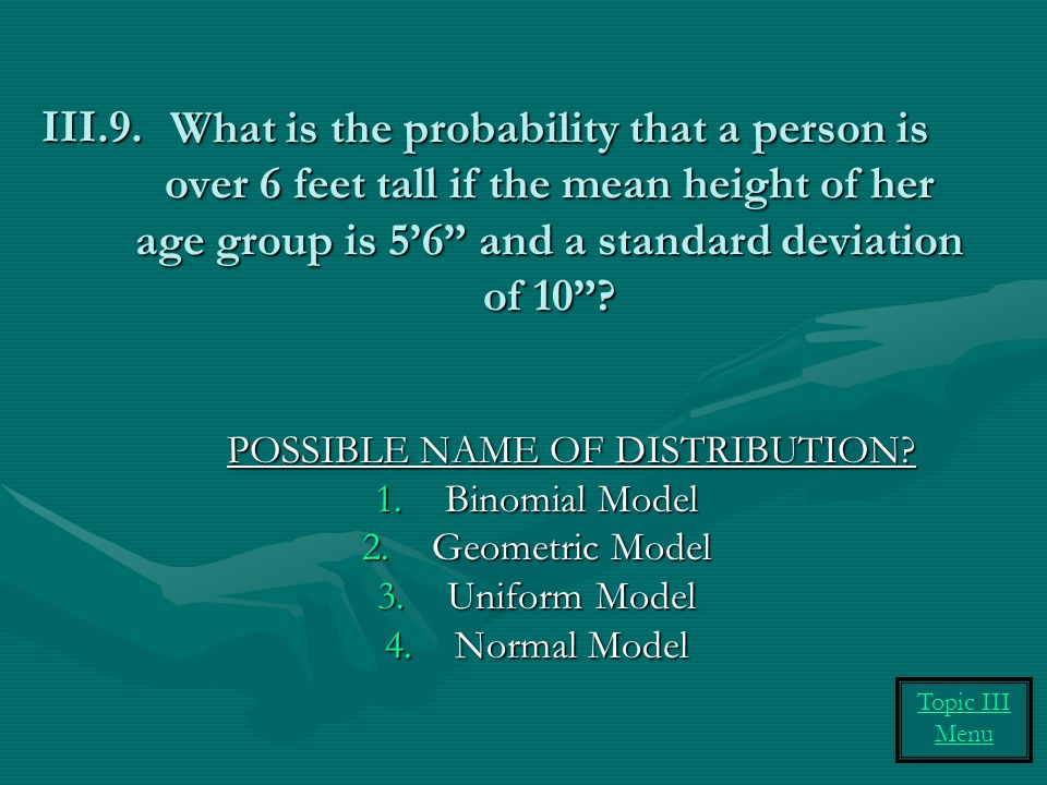 What is the probability that a person is over 6 feet tall if the mean height of her age group is 5'6 and a standard deviation of 10 .