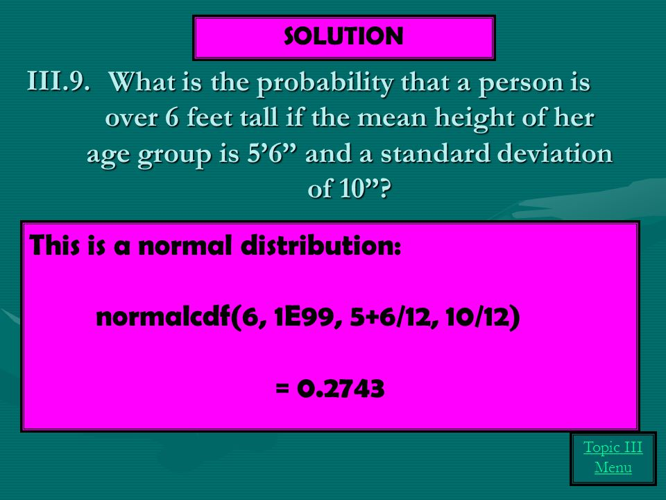 """What is the probability that a person is over 6 feet tall if the mean height of her age group is 5'6"""" and a standard deviation of 10""""? POSSIBLE NAME O"""