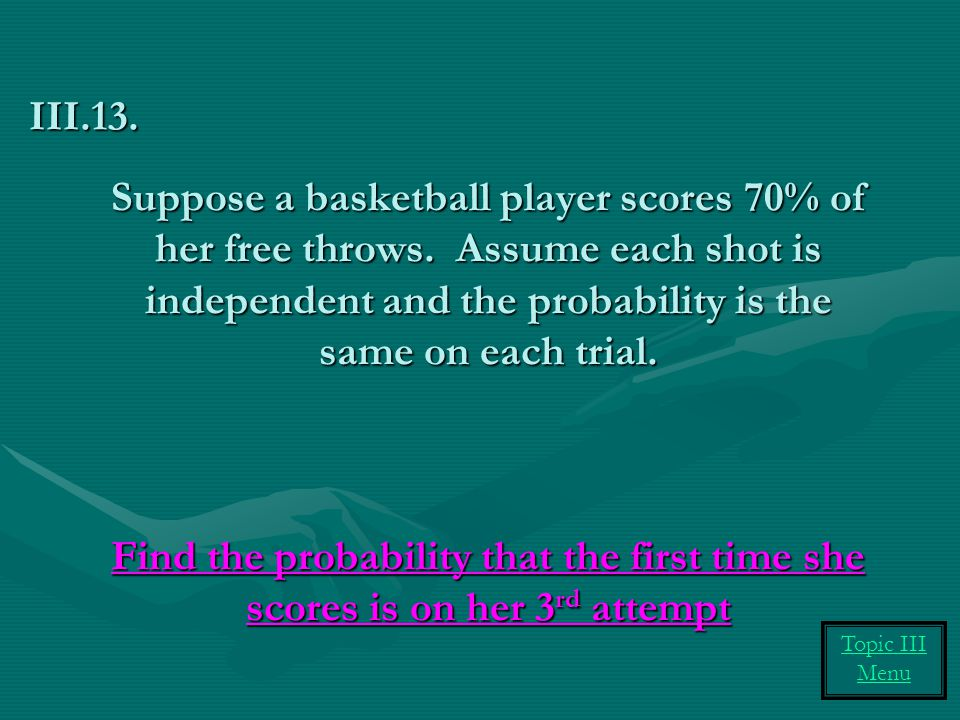 Suppose a basketball player scores 70% of her free throws. Assume each shot is independent and the probability is the same on each trial. Find the pro
