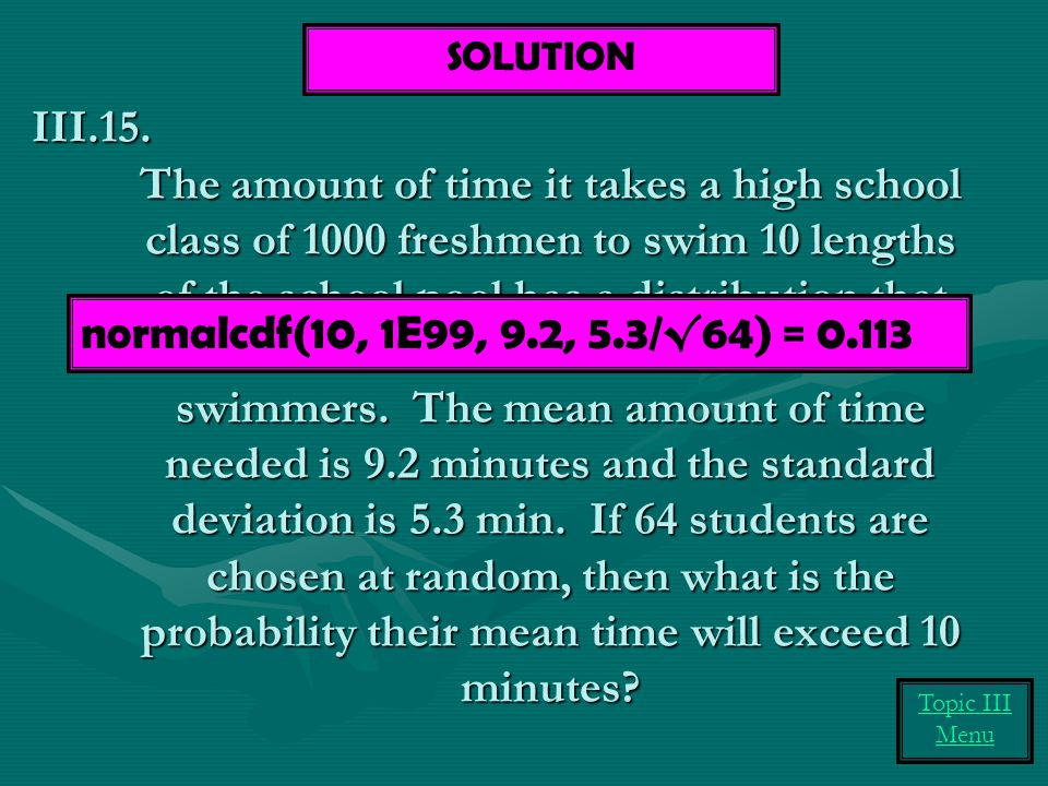 The amount of time it takes a high school class of 1000 freshmen to swim 10 lengths of the school pool has a distribution that is skewed left due to s