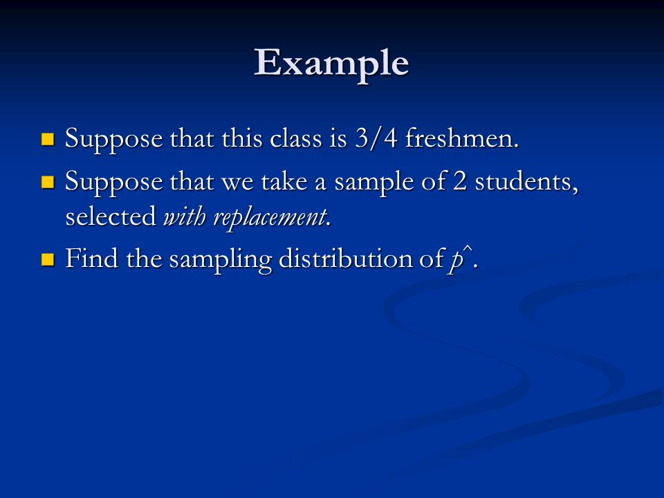 Example Suppose that this class is 3/4 freshmen. Suppose that this class is 3/4 freshmen.