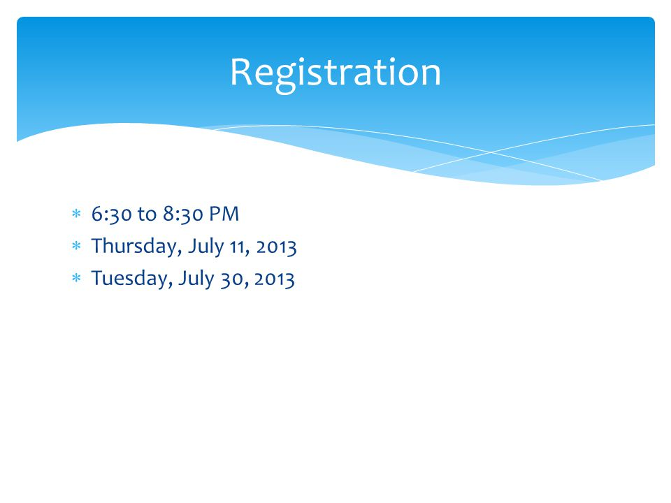  6:30 to 8:30 PM  Thursday, July 11, 2013  Tuesday, July 30, 2013 Registration
