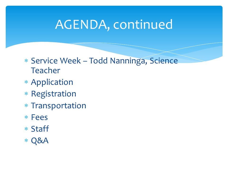  Service Week – Todd Nanninga, Science Teacher  Application  Registration  Transportation  Fees  Staff  Q&A AGENDA, continued