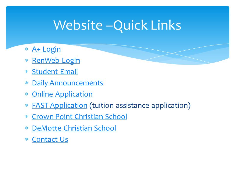 A+ Login A+ Login  RenWeb Login RenWeb Login  Student Email Student Email  Daily Announcements Daily Announcements  Online Application Online Application  FAST Application (tuition assistance application) FAST Application  Crown Point Christian School Crown Point Christian School  DeMotte Christian School DeMotte Christian School  Contact Us Contact Us Website –Quick Links