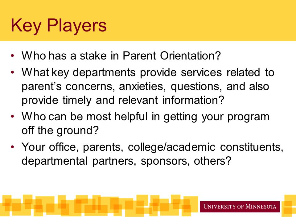 Key Players Who has a stake in Parent Orientation? What key departments provide services related to parent's concerns, anxieties, questions, and also
