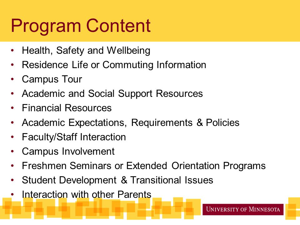 Program Content Health, Safety and Wellbeing Residence Life or Commuting Information Campus Tour Academic and Social Support Resources Financial Resou