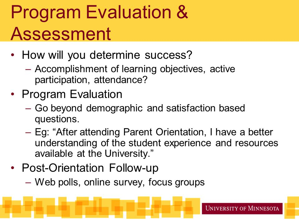 Program Evaluation & Assessment How will you determine success? –Accomplishment of learning objectives, active participation, attendance? Program Eval