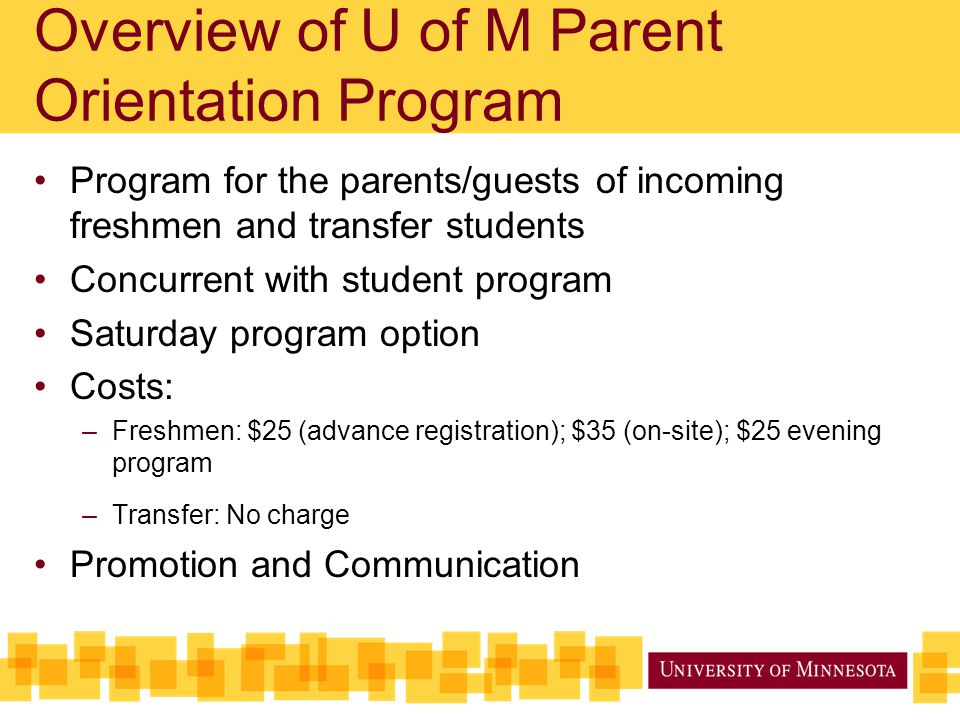 Overview of U of M Parent Orientation Program Program for the parents/guests of incoming freshmen and transfer students Concurrent with student progra