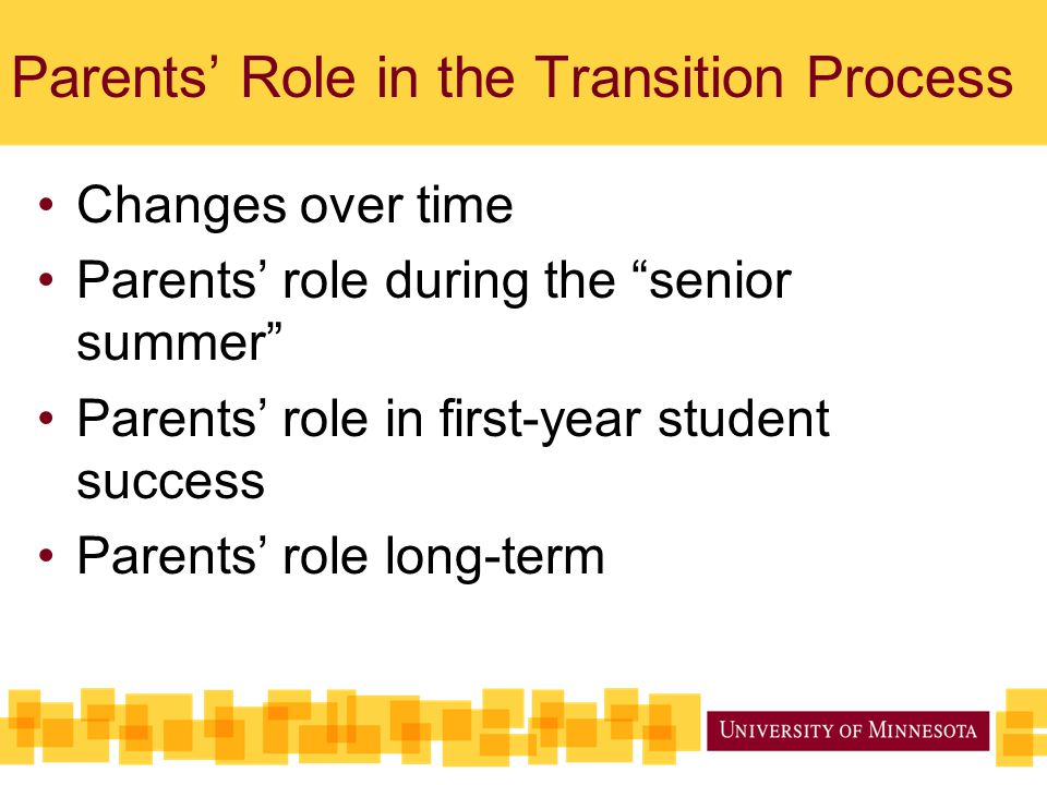 "Parents' Role in the Transition Process Changes over time Parents' role during the ""senior summer"" Parents' role in first-year student success Parents"