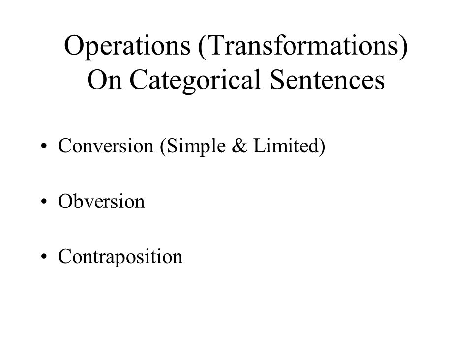 Operations (Transformations) On Categorical Sentences Conversion (Simple & Limited) Obversion Contraposition