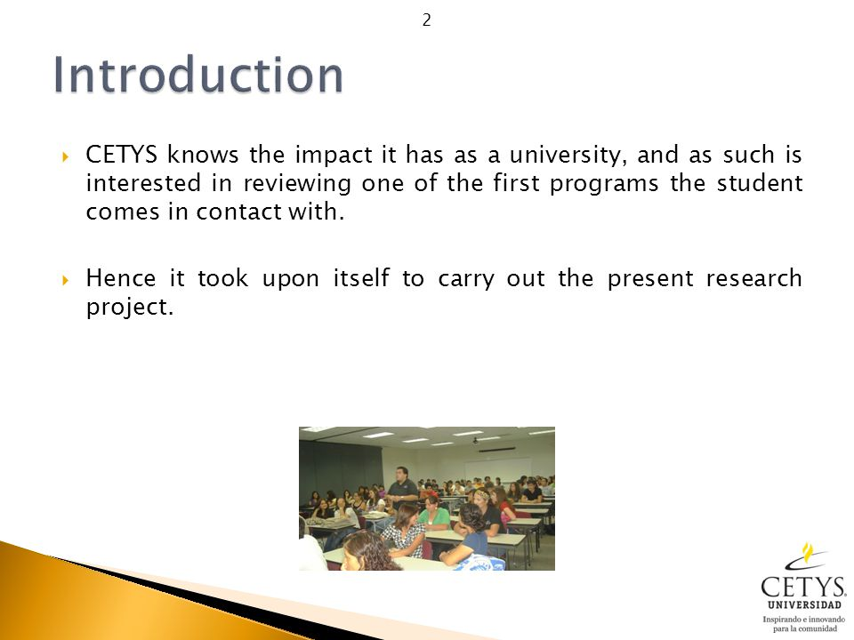  CETYS knows the impact it has as a university, and as such is interested in reviewing one of the first programs the student comes in contact with.