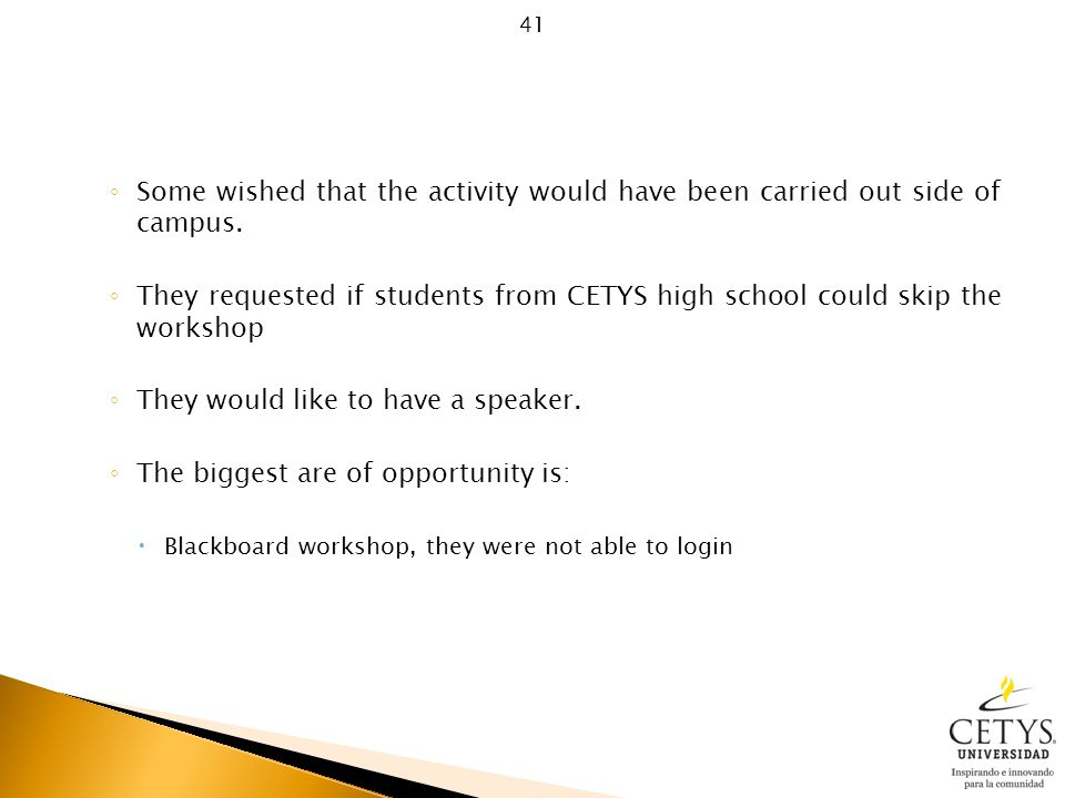 ◦ Some wished that the activity would have been carried out side of campus.