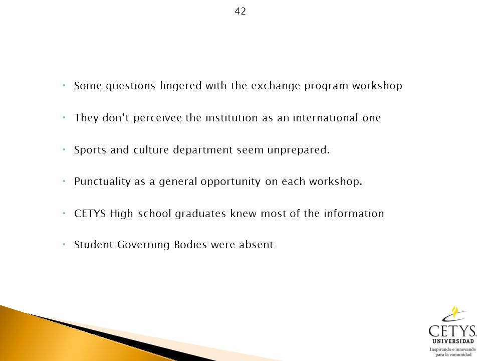  Some questions lingered with the exchange program workshop  They don't perceivee the institution as an international one  Sports and culture department seem unprepared.