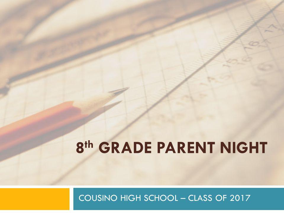 8 th GRADE PARENT NIGHT COUSINO HIGH SCHOOL – CLASS OF 2017