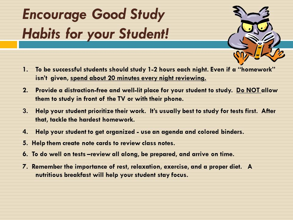Encourage Good Study Habits for your Student. 1.