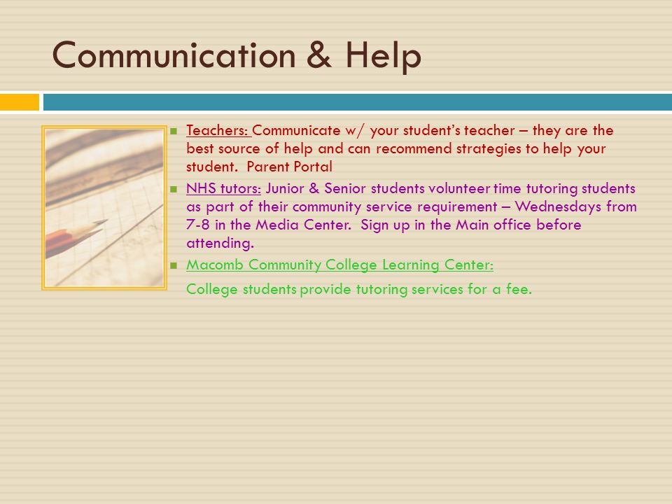 Communication & Help Teachers: Communicate w/ your student's teacher – they are the best source of help and can recommend strategies to help your student.