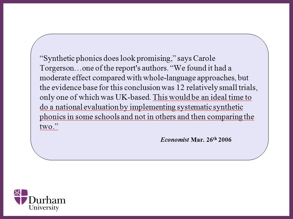 ∂ Synthetic phonics does look promising, says Carole Torgerson…one of the report s authors.
